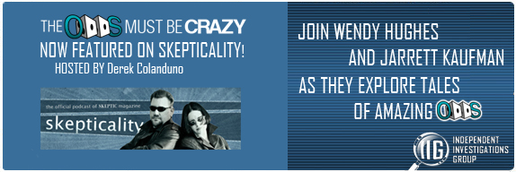The Odds Must Be Crazy - Now Featured on Skepticality